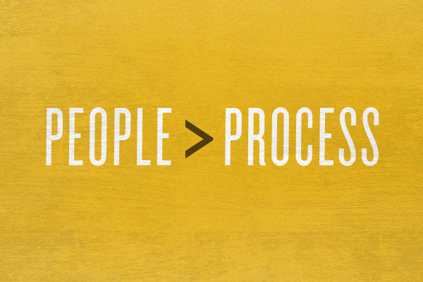 People are Greater than Process